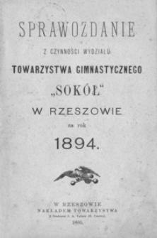 """Sprawozdanie z czynności Wydziału Towarzystwa Gimnastycznego """"Sokół"""" w Rzeszowie za rok 1894"""