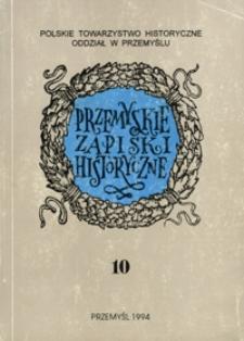 Przemyskie Zapiski Historyczne : studia i materiały poświęcone historii Polski Południowo-Wschodniej. 1993, R. 10