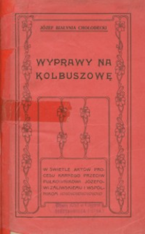 Wyprawy na Kolbuszowę R. 1833 : w świetle aktów procesu karnego przeciw pułkownikowi Józefowi Zaliwskiemu i wspólnikom