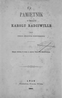 Pamiętnik o księciu Karolu Radziwille : pisany podług archiwum nieświezkiego