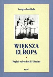 Większa Europa : papież wobec Rosji i Ukrainy