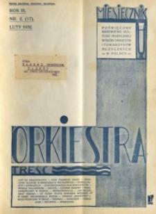 Orkiestra : miesięcznik poświęcony krzewieniu kultury muzycznej wśród orkiestr i towarzystw muzycznych w Polsce. 1932, R. 3, nr 2 (luty)