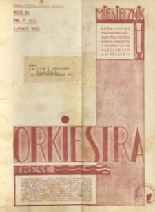 Orkiestra : miesięcznik poświęcony krzewieniu kultury muzycznej wśród orkiestr i towarzystw muzycznych w Polsce. 1932, R. 3, nr 7 (lipiec)