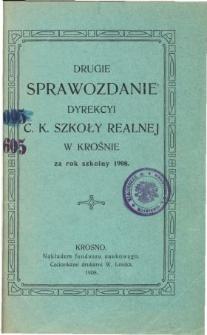 Sprawozdanie Dyrekcyi C. K. Szkoły Realnej w Krośnie za rok szkolny 1908