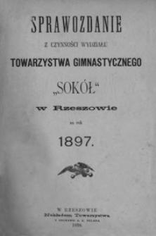 """Sprawozdanie z czynności Wydziału Towarzystwa Gimnastycznego """"Sokół"""" w Rzeszowie za rok 1897"""