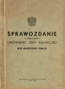 Sprawozdanie z działalności Lwowskiej Izby Rolniczej : rok budżetowy 1936/37