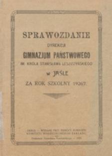 Sprawozdanie Dyrekcji Gimnazjum Państwowego im. Króla Stanisława Leszczyńskiego w Jaśle za rok szkolny 1926/27