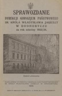 Sprawozdanie Dyrekcji Gimnazjum Państwowego im. Króla Władysława Jagiełły w Drohobyczu za rok szkolny 1933/34