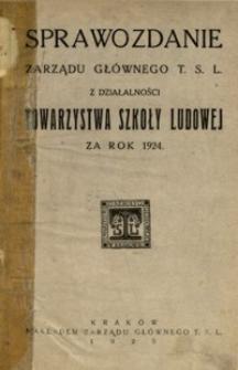 Sprawozdanie Zarządu Głównego T. S. L. z działalności Towarzystwa Szkoły Ludowej za rok 1924