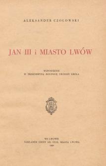 Jan III i miasto Lwów : wspomnienie w trzechsetną rocznicę urodzin króla