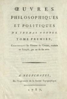 Oeuvres philosophiques et politiques de Thomas Hobbes. T. 1, Contenant Les Élémen[t]s du Citoyen, traduits en François, par une de ses amis