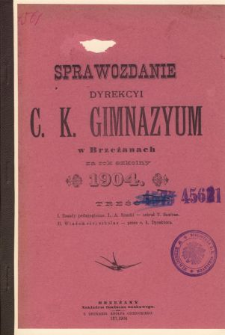 Sprawozdanie Dyrekcyi C. K. Gimnazyum w Brzeżanach za rok szkolny 1904