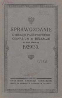Sprawozdanie Dyrekcyi Państwowego Gimnazjum w Buczaczu za rok szkolny 1929/30