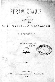 Sprawozdanie Dyrekcyi C. K. Wyższego Gimnazyum w Rzeszowie za rok szkolny 1880