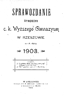 Sprawozdanie Dyrekcyi C. K. Wyższego Gimnazyum w Rzeszowie za rok szkolny 1903