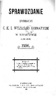 Sprawozdanie Dyrekcyi C. K. I Wyższego Gimnazyum w Rzeszowie za rok szkolny 1906