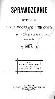 Sprawozdanie Dyrekcyi C. K. I Wyższego Gimnazyum w Rzeszowie za rok szkolny 1907