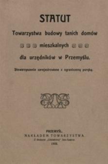 Statut Towarzystwa budowy tanich domów mieszkalnych dla urzędników w Przemyślu : stowarzyszenie zarejestrowane z ograniczoną poręką