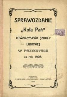 """Sprawozdanie """"Koła Pań"""" Towarzystwa Szkoły Ludowej w Przemyślu za rok 1908"""