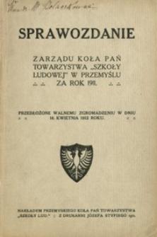 """Sprawozdanie Zarządu Koła Pań Towarzystwa """"Szkoły Ludowej"""" w Przemyślu za rok 1911 : przedłożone walnemu zgromadzeniu w dniu 16. kwietnia 1912 roku"""