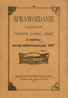 """Sprawozdanie Towarzystwa Młodzieży polskiej """"Znicz"""" w Przemyślu za rok administracyjny 1907"""