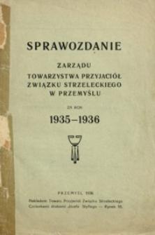 Sprawozdanie Zarządu Towarzystwa Przyjaciół Związku Strzeleckiego w Przemyślu za rok 1935-1936