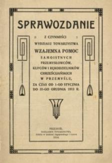 Sprawozdanie z czynności Wydziału Towarzystwa Wzajemna Pomoc samoistnych przemysłowców, kupców i rękodzielników chrześcijańskich w Przemyślu za czas od 1-go stycznia do 31-go grudnia 1913 r.