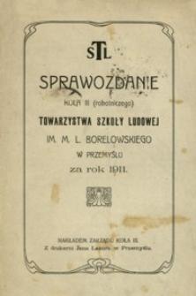 Sprawozdanie Koła III (robotniczego) Towarzystwa Szkoły Ludowej im. M. L. Borelowskiego w Przemyślu za rok 1911
