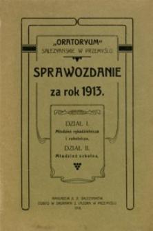 """[Sprawozdanie """"Oratoryum"""" Salezyańskiego w Przemyślu za rok 1913. Cz. 1, Młodzież rękodzielnicza i robotnicza. Cz. 2, Młodzież szkolna]"""