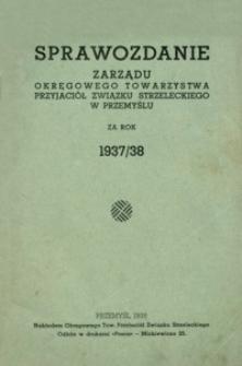 Sprawozdanie Zarządu Okręgowego Towarzystwa Przyjaciół Związku Strzeleckiego w Przemyślu za rok 1937/38