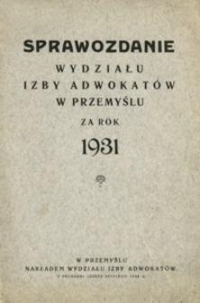 Sprawozdanie Wydziału Izby Adwokatów w Przemyślu za rok 1931