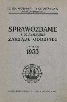 Sprawozdanie z działalności Zarządu Oddziału Ligi Morskiej i Kolonjalnej w Przemyślu za rok 1933