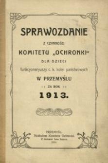 """Sprawozdanie z czynności Komitetu """"Ochronki"""" dla dzieci funkcyonaryuszy c. k. kolei państwowych w Przemyślu za rok 1913"""