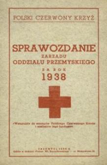 Polski Czerwony Krzyż : sprawozdanie Zarządu Oddziału Przemyskiego za rok 1938
