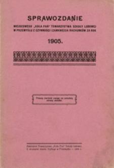 """Sprawozdanie miejscowego """"Koła Pań"""" Towarzystwa Szkoły Ludowej w Przemyślu z czynności zamknięcia rachunków za rok 1905"""