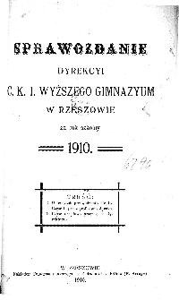 Sprawozdanie Dyrekcyi C. K. I Wyższego Gimnazyum w Rzeszowie za rok szkolny 1910