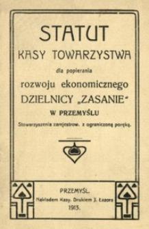 """Statut Kasy Towarzystwa dla popierania rozwoju ekonomicznego dzielnicy """"Zasanie"""" w Przemyślu : stowarzyszenia zerejestrow[anego] z ograniczoną poręką"""