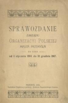 Sprawozdanie Zarządu Organizacyi Polskiej miasta Przemyśla za czas od 1 stycznia 1914 do 31 grudnia 1917