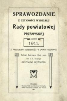 Sprawozdanie z czynności wydziału Rady powiatowej przemyskiej za rok 1911 : z przeglądem działalności w latach ostatnich