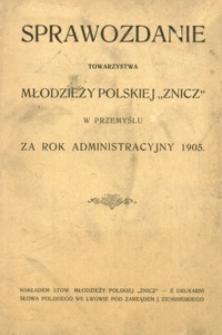 """Sprawozdanie Towarzystwa Młodzieży Polskiej """"Znicz"""" w Przemyślu za rok administracyjny 1905"""