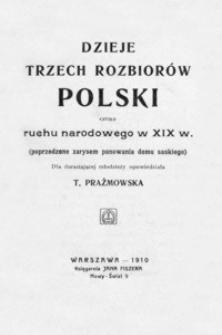 Dzieje trzech rozbiorów Polski oraz ruchu narodowego w XIX w. : (poprzedzone zarysem panowania domu saskiego)