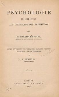Psychologie in Umrissen auf Grundlage der Erfahrung / von Harald Høffding ; unter Mitw. des Verf. nach der zweiten dän. Aufl. übers. von F. Bendixen