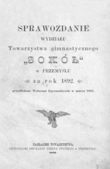 """Sprawozdanie Wydziału Towarzystwa gimnastycznego """"Sokół"""" w Przemyślu za rok 1892 : przedłożone Walnemu Zgromadzeniu w marcu 1893"""