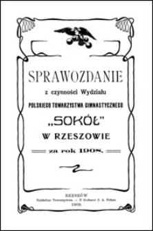 """Sprawozdanie z czynności Wydziału Polskiego Towarzystwa Gimnastycznego """"Sokół"""" w Rzeszowie za rok 1908"""