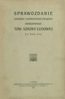 Sprawozdanie Zarządu Lwowskiego Związku Okręgowego Tow[arzystwa] Szkoły Ludowej za rok 1913