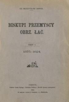 Dzieje dyecezyi przemyskiej obrządku łac[ińskiego]. Cz. 1, Episkopat przemyski o. ł.