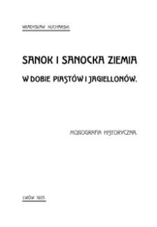 Sanok i sanocka ziemia w dobie Piastów i Jagiellonów : monografia historyczna