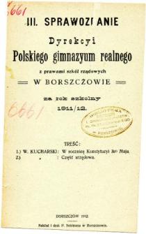 Sprawozdanie Dyrekcyi Polskiego Gimnazyum Realnego z prawami szkół rządowych w Borszczowie za rok szkolny 1911/12