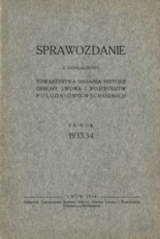 Sprawozdanie z działalności Towarzystwa Badania Historji Obrony Lwowa i Województw Południowo-Wschodnich za rok 1933/34