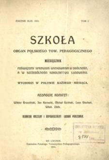 Szkoła : organ Polskiego Tow. Pedagogicznego : miesięcznik poświęcony sprawom wychowania w ogólności, a w szczególności szkolnictwu ludowemu. 1910, R. 43